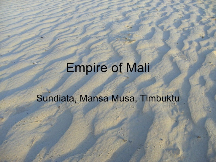 Empire of Mali Sundiata, Mansa Musa, Timbuktu