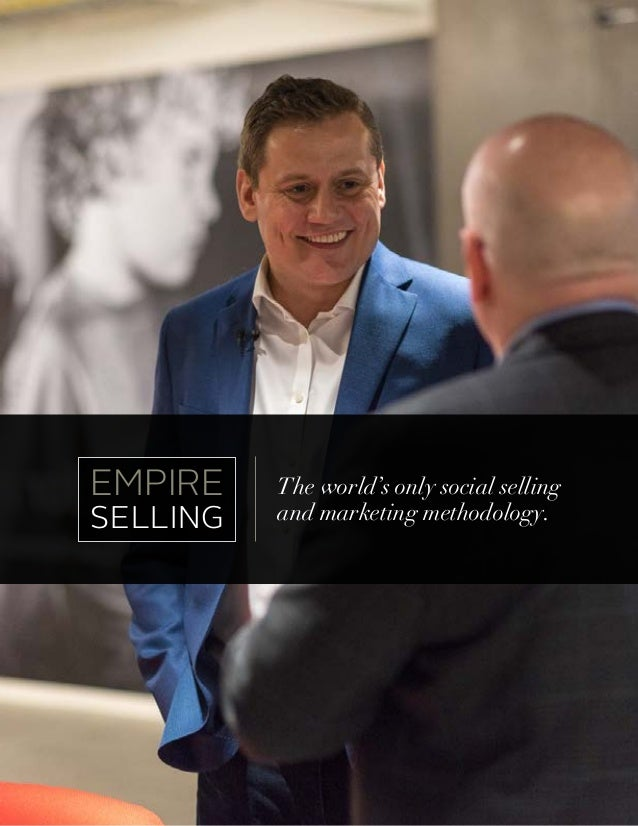 EMPIRE SELLING The world's only social selling and marketing methodology.