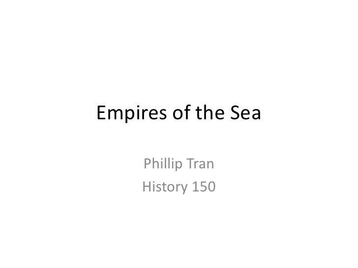 Empires of the Sea    Phillip Tran    History 150