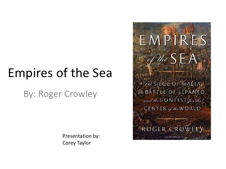 Empires of the Sea<br />By: Roger Crowley<br />Presentation by:  Corey Taylor<br />