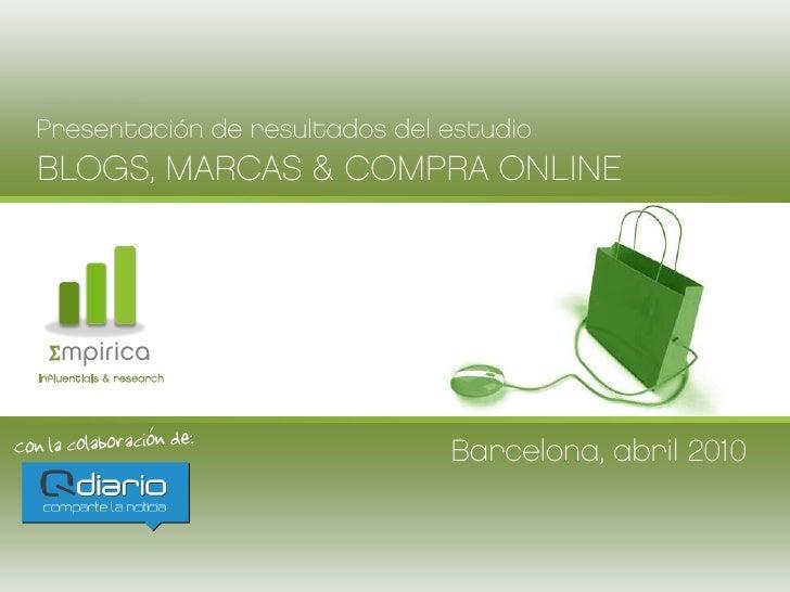 PRESENTACIÓN DE RESULTADOS DEL ESTUDIO BLOGS, MARCAS & COMPRA ONLINE Barcelona, Abril de 2010