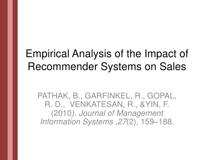 Empirical Analysis of the Impact of Recommender Systems on Sales<br />PATHAK, B., GARFINKEL, R., GOPAL, R. D.,  VENKATESAN...