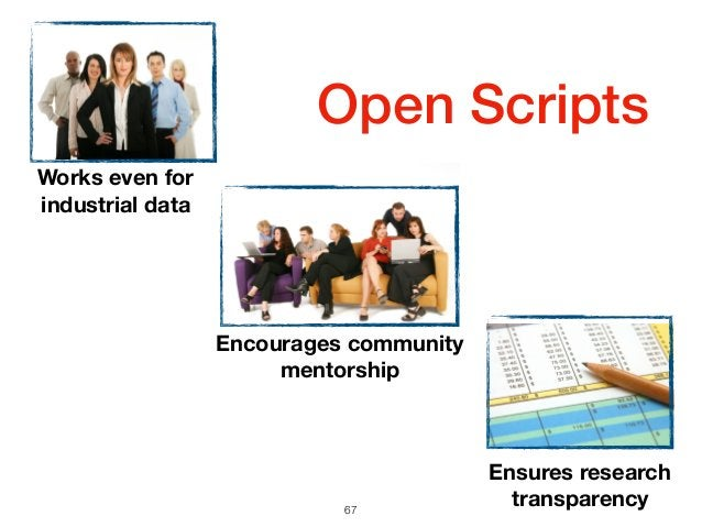 Open Scripts 67 Encourages community mentorship Works even for industrial data Ensures research transparency