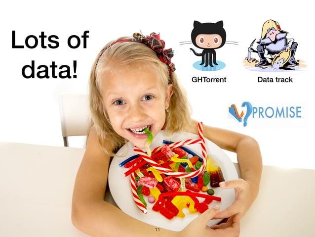 11 Data trackGHTorrent Lots of data!