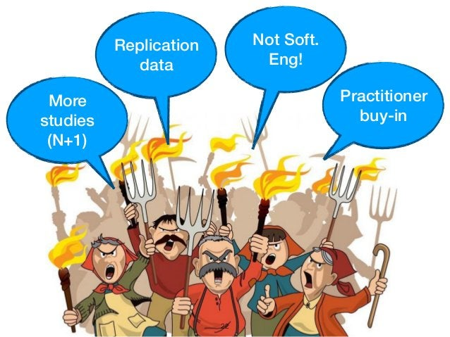 22 Practitioner buy-in More studies (N+1) Replication data Not Soft. Eng!