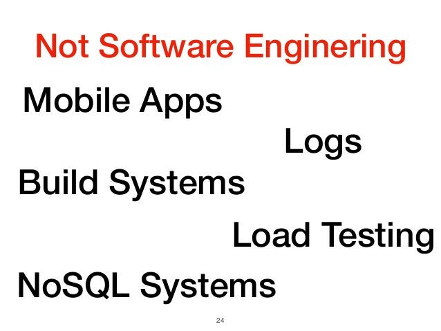 Not Software Enginering 24 Mobile Apps Logs Build Systems Load Testing NoSQL Systems