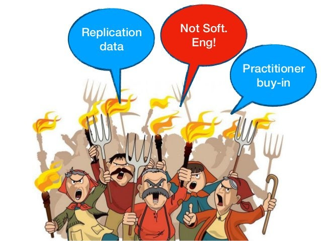 26 Practitioner buy-in Replication data Not Soft. Eng!