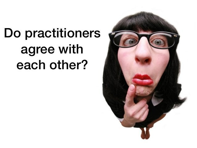 Do practitioners agree with each other?