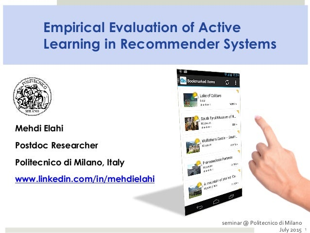 Empirical Evaluation of Active Learning in Recommender Systems Mehdi Elahi Postdoc Researcher Politecnico di Milano, Italy...