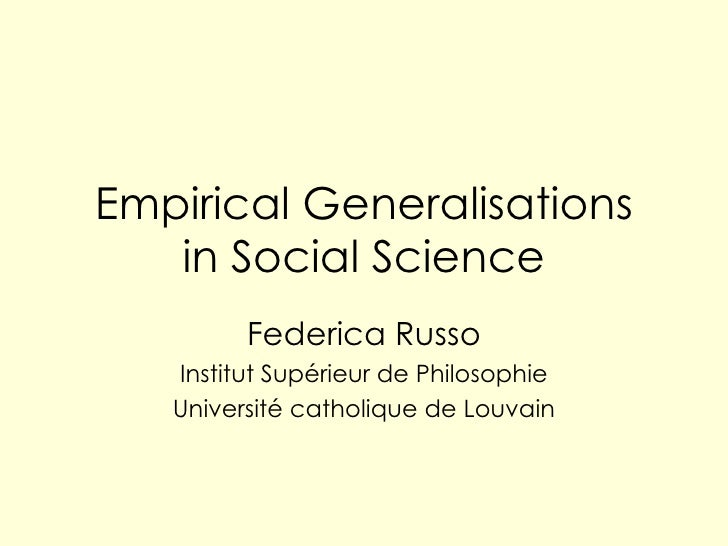 Empirical Generalisations in Social Science Federica Russo Institut Sup érieur de Philosophie Université catholique de Lou...