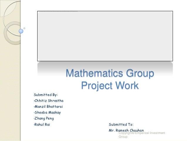 Mathematics Group                        Project WorkSubmitted By:•Chhitiz   Shrestha•Manzil   Bhattarai•Sheeba    Maskay•...
