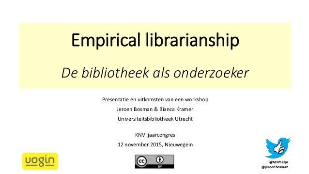 Empirical librarianship ceci n'est pas un texte De bibliotheek als onderzoeker Presentatie en uitkomsten van een workshop ...