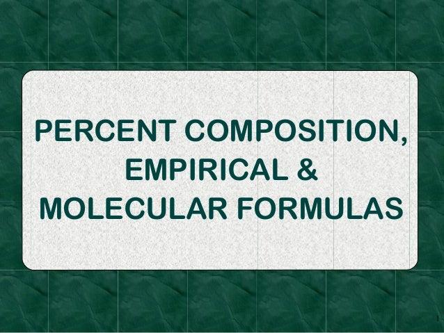 PERCENT COMPOSITION,    EMPIRICAL &MOLECULAR FORMULAS                       1