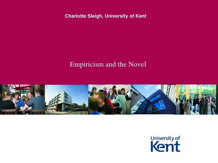 Empiricism and the Novel<br />Charlotte Sleigh, University of Kent<br />