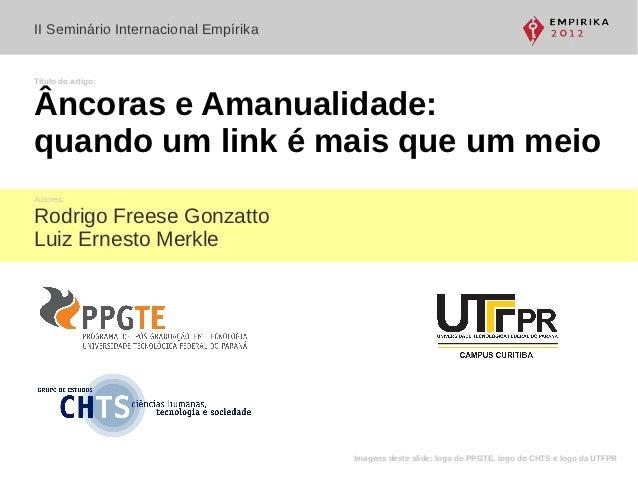 II Seminário Internacional EmpírikaTítulo do artigo:Âncoras e Amanualidade:quando um link é mais que um meioAutores:Rodrig...