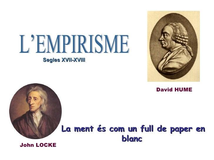 La ment és com un full de paper en blanc   John LOCKE David HUME L'EMPIRISME Segles XVII-XVIII