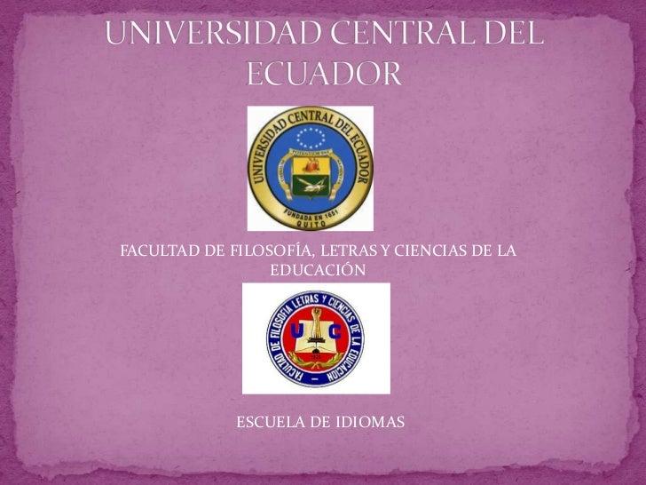 UNIVERSIDAD CENTRAL DEL ECUADOR<br />FACULTAD DE FILOSOFÍA, LETRAS Y CIENCIAS DE LA EDUCACIÓN<br />ESCUELA DE IDIOMAS<br />