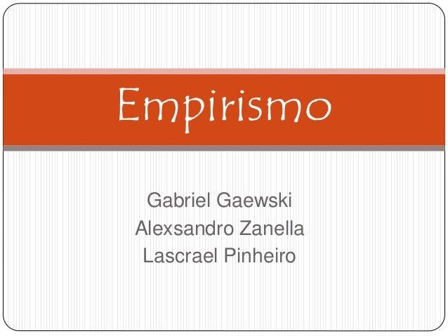 Gabriel Gaewski Alexsandro Zanella Lascrael Pinheiro Empirismo