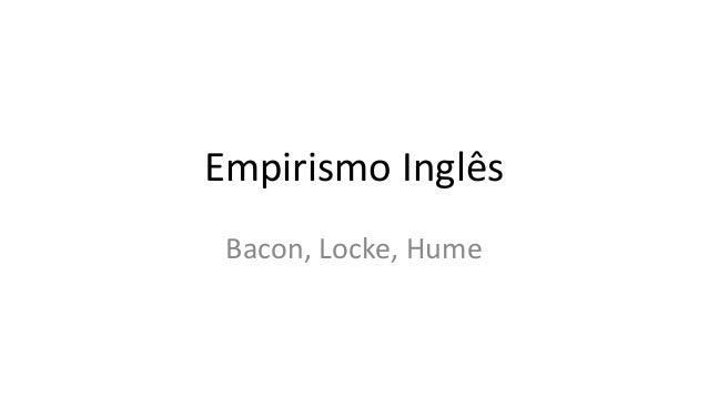 Empirismo Inglês Bacon, Locke, Hume