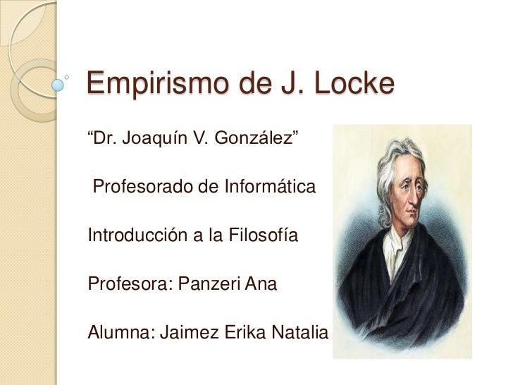 """Empirismo de J. Locke""""Dr. Joaquín V. González""""Profesorado de InformáticaIntroducción a la FilosofíaProfesora: Panzeri AnaA..."""
