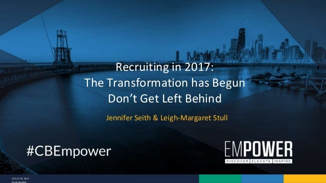 7/25/17 © 2017 CareerBuilder Jennifer Seith & Leigh-Margaret Stull Recruiting in 2017: The Transformation has Begun Don't ...
