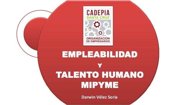 EMPLEABILIDAD Y TALENTO HUMANO MIPYME Darwin V�lez Soria