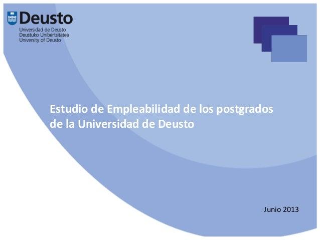 Estudio de Empleabilidad de los postgrados de la Universidad de Deusto  Junio 2013