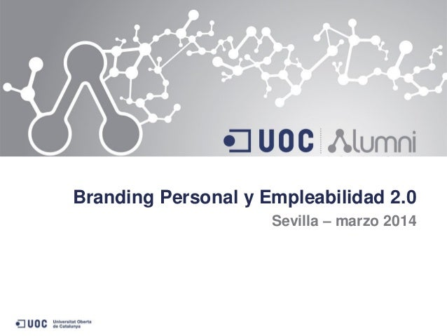 Branding Personal y Empleabilidad 2.0 Sevilla – marzo 2014