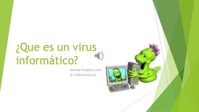 ¿Que es un virus  informático?  Alexander Evangelista Juárez  Ar11_265@Hotmail.com