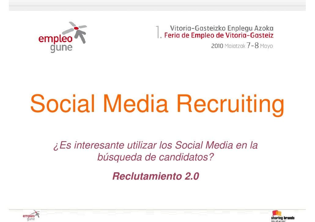 Social Media Recruiting   ¿Es interesante utilizar los Social Media en la             búsqueda de candidatos?             ...