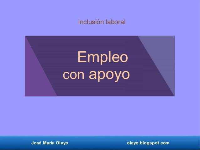 José María Olayo olayo.blogspot.com Empleo con apoyo Inclusión laboral