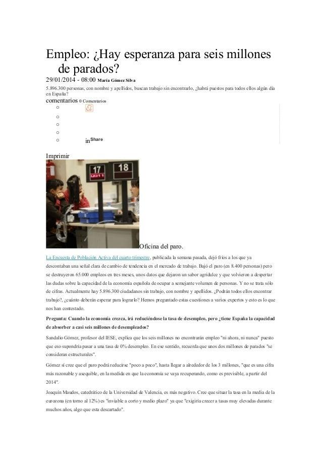 Empleo: ¿Hay esperanza para seis millones de parados? 29/01/2014 - 08:00 María Gómez Silva 5.896.300 personas, con nombre ...