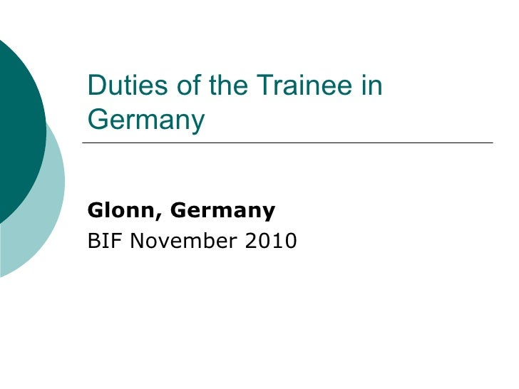 Duties of the Trainee inGermanyGlonn, GermanyBIF November 2010
