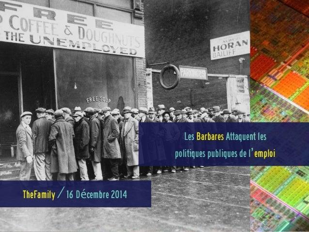 Les Barbares Attaquent les politiques publiques de l'emploi TheFamily / 16 Décembre 2014