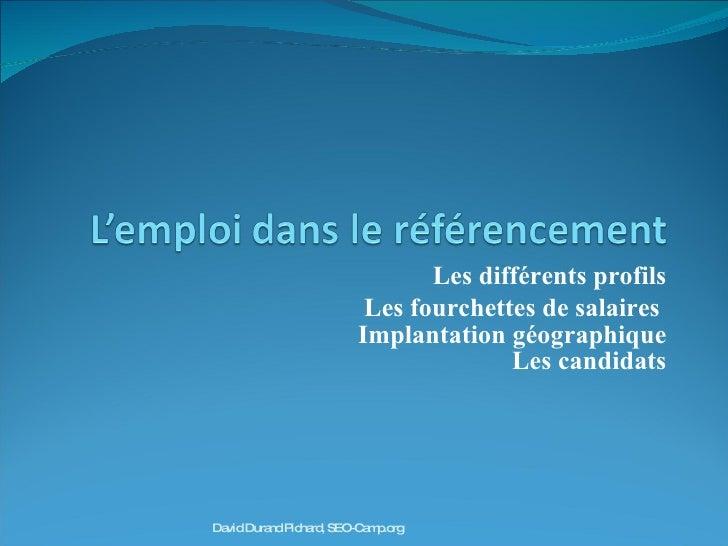 Les différents profils Les fourchettes de salaires  Implantation géographique Les candidats David Durand Pichard, SEO-Camp...