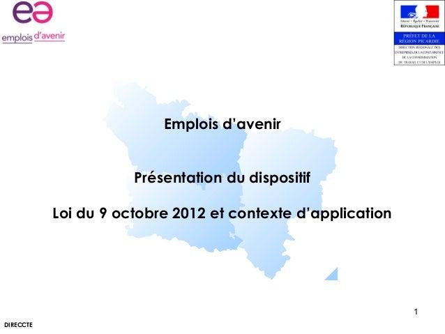 DIRECCTE 1 Emplois d'avenir Présentation du dispositif Loi du 9 octobre 2012 et contexte d'application