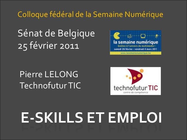 Colloque fédéral de la Semaine Numérique<br />Sénat de Belgique<br />25 février 2011<br />Pierre LELONG<br />Technofutur T...