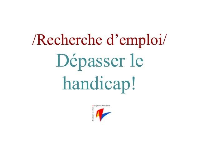 /Recherche d'emploi/ Dépasser le handicap!