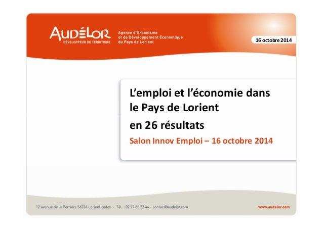 16 octobre 2014  L'emploi et l'économie dans  le Pays de Lorient  en 26 résultats  Salon Innov Emploi – 16 octobre 2014