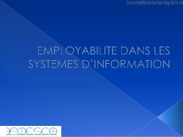 1. 2. 3. 4. 5.  DEFINITION ET PRINCIPE D'EMPLOYABILITE LES CONDITIONS DE L'EMPLOYABILITES LE METIER DE L'INFORMATIQUE DECI...