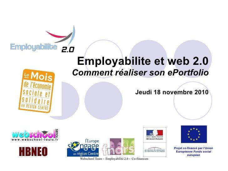 Employabilite et web 2.0 Comment réaliser son ePortfolio Jeudi 18 novembre 2010 Projet co-financé par l'Union Européenne  ...