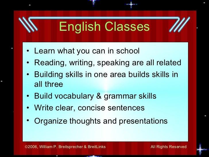 English Classes <ul><li>Learn what you can in school </li></ul><ul><li>Reading, writing, speaking are all related </li></u...