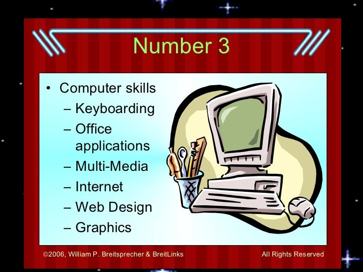 Number 3 <ul><li>Computer skills </li></ul><ul><ul><li>Keyboarding </li></ul></ul><ul><ul><li>Office applications </li></u...
