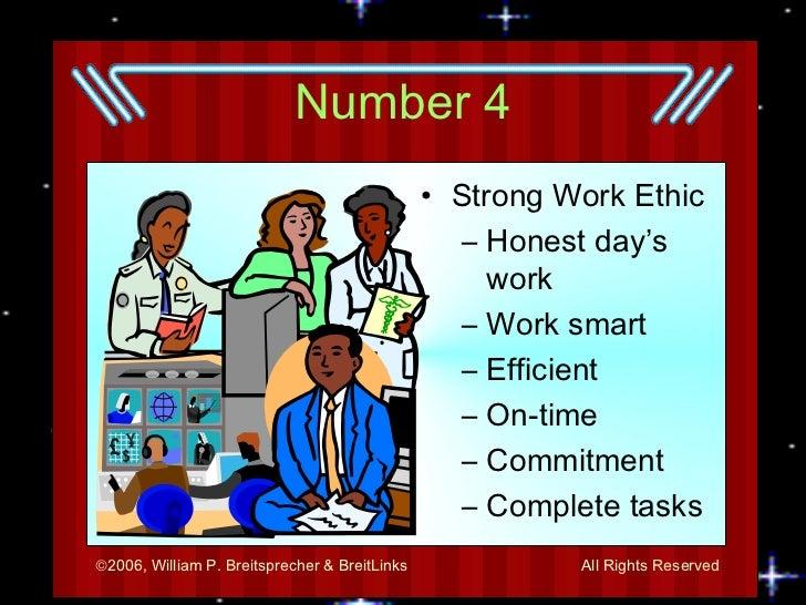 Number 4 <ul><li>Strong Work Ethic </li></ul><ul><ul><li>Honest day's work </li></ul></ul><ul><ul><li>Work smart </li></ul...