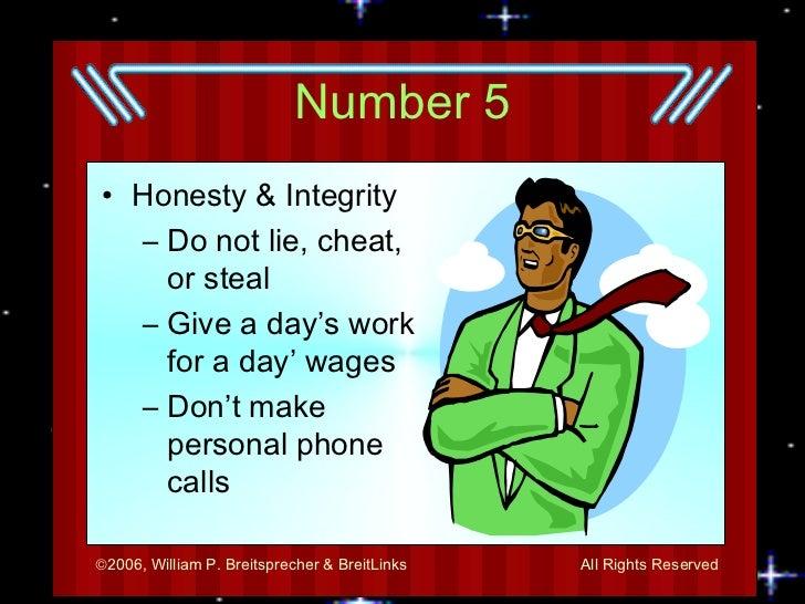 Number 5 <ul><li>Honesty & Integrity </li></ul><ul><ul><li>Do not lie, cheat, or steal </li></ul></ul><ul><ul><li>Give a d...