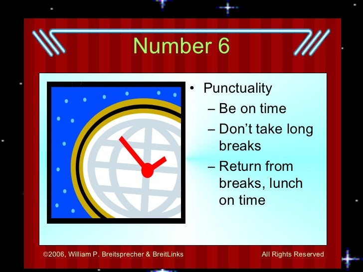 Number 6 <ul><li>Punctuality </li></ul><ul><ul><li>Be on time </li></ul></ul><ul><ul><li>Don't take long breaks </li></ul>...