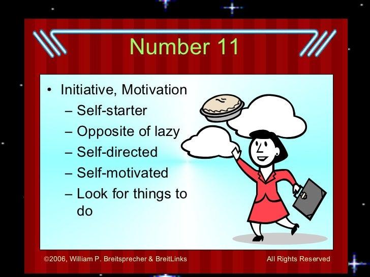 Number 11 <ul><li>Initiative, Motivation </li></ul><ul><ul><li>Self-starter </li></ul></ul><ul><ul><li>Opposite of lazy </...
