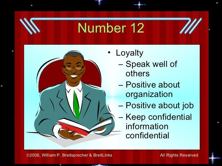 Number 12 <ul><li>Loyalty </li></ul><ul><ul><li>Speak well of others </li></ul></ul><ul><ul><li>Positive about organizatio...