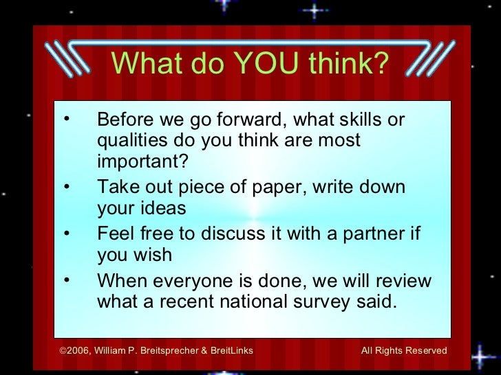 What do YOU think? <ul><li>Before we go forward, what skills or qualities do you think are most important? </li></ul><ul><...