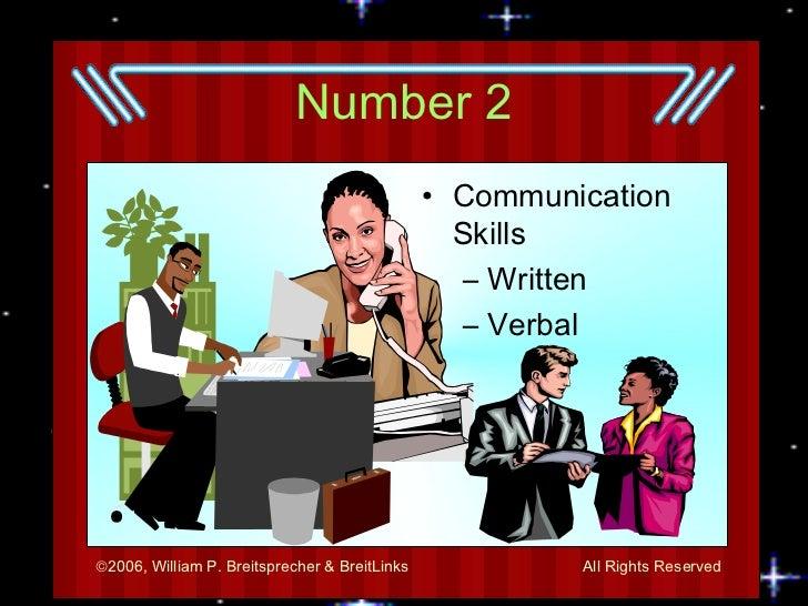 Number 2 <ul><li>Communication Skills </li></ul><ul><ul><li>Written </li></ul></ul><ul><ul><li>Verbal </li></ul></ul>